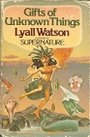 Gifts of Unknown Things - Lyall Watson