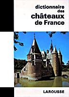 Dictionnaire des châteaux de France by…