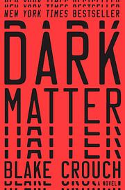 Dark Matter: A Novel – tekijä: Blake…