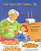God Must Like Cookies, Too by Carol Snyder