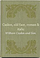 Caslon Old Face Roman & Italic by William…