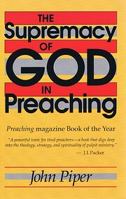 The Supremacy of God in Preaching –…