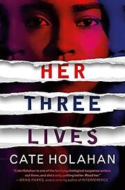 Her Three Lives de Cate Holahan