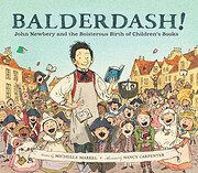 Balderdash!: John Newbery and the Boisterous…