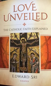 Love Unveiled: The Catholic Faith Explained…