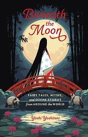 Beneath the Moon: Fairy Tales, Myths, and…