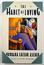The Habit of Loving by Barbara Lazear Ascher