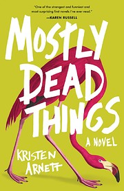 Mostly Dead Things af Kristen Arnett