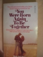 You Were Born Again to be Together by Dick…