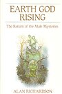 Earth God Rising: The Return of the Male Mysteries (Llewellyn's Men's Spirituality Series) - Alan Richardson