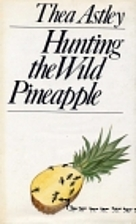 Hunting the Wild Pineapple by Thea Astley