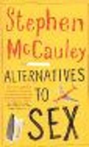 Alternatives to Sex: A Novel av Stephen…