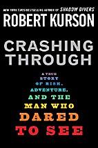 Crashing Through: A True Story of Risk,…