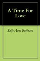 A Time For Love by Sally-Anne Robinson