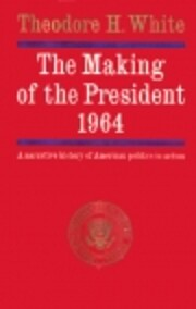 The Making of the President 1964: A…