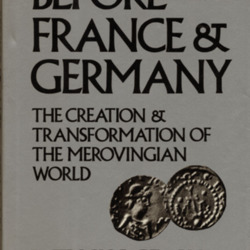 Before France and Germany The Creation and Transformation of the Merovingian World