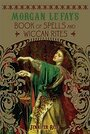 Morgan Le Fay's Book of Spells and Wiccan Rites - Jennifer Reif