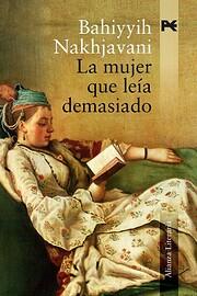 La mujer que leía demasiado de Bahiyyih…