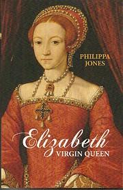 Elizabeth Virgin Queen de Philippa Jones