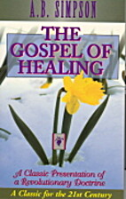 The Gospel of Healing by A. B. Simpson