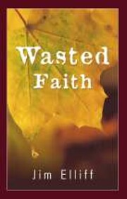 Wasted Faith de Jim Elliff