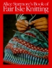 Alice Starmore's Book of Fair Isle Knitting…