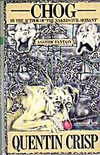 Chog: A Gothic Fantasy by Quentin Crisp