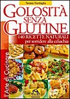 Golosità Senza Glutine - 140 Ricette…