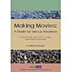 Making Movies: A Guide for Serious Amateurs…