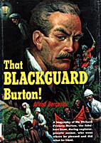 That Blackguard Burton! A biography of Sir…