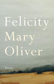 Felicity: Poems por Mary Oliver