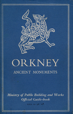 Ancient monuments in Orkney by Hugh Marwick