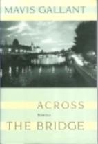 Across the Bridge by Mavis Gallant