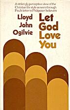 Let God Love You by Lloyd John Ogilvie