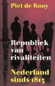 Republiek van rivaliteiten : Nederland sinds…