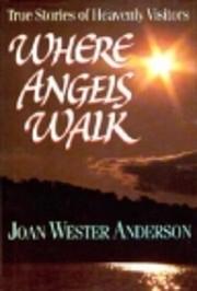 Where Angels Walk: True Stories of Heavenly…