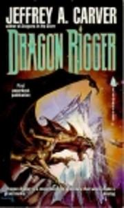 Dragon Rigger de Jeffrey A. Carver