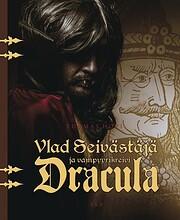 Vlad Seivästäjä ja vampyyrikreivi Dracula…