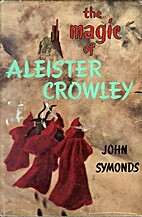 The Magic of Aleister Crowley by John…