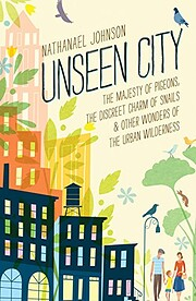 Unseen City: The Majesty of Pigeons, the…