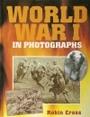 World War I In Photographs - Robin Cross