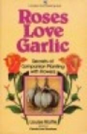 Roses Love Garlic – tekijä: Louise Riotte