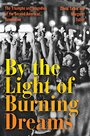 By the Light of Burning Dreams: The Triumphs and Tragedies of the Second American Revolution - David Talbot
