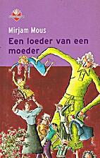 Een loeder van een moeder by Mirjam Mous