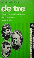 De tre : erindringer om Henrik Ibsen,…