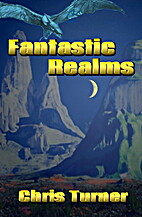 Fantastic Realms by Chris Turner