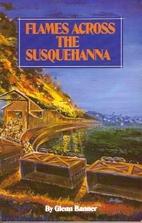 Flames Across the Susquehanna by Glenn…