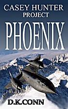 Casey Hunter Project PHOENIX by D. K. Conn