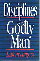 Disciplines of a Godly Man by R. Kent Hughes