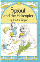 Sprout and the helicopter by Jenifer Wayne